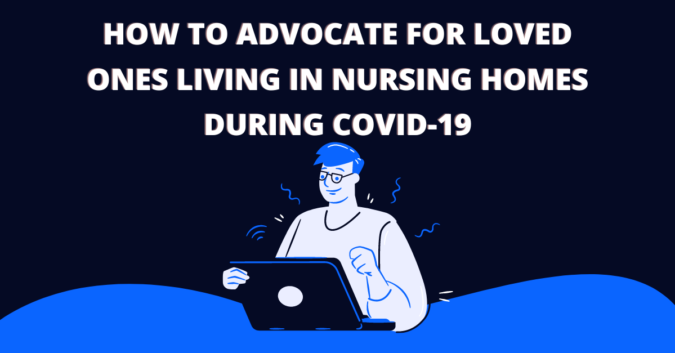 How to advocate for loved ones living in nursing homes during covid-19
